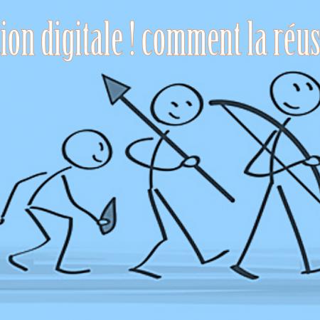 Transformation digitale ! comment la réussir ?